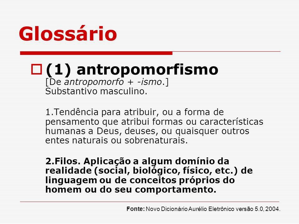 Glossário (1) antropomorfismo [De antropomorfo + -ismo.] Substantivo masculino.